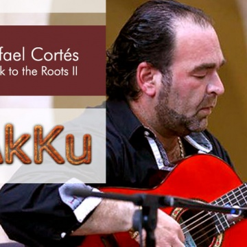 Back to the Roots II ∙ An Evening with Rafael Cortés